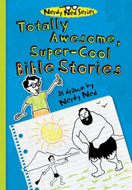 Nerdy Ned Totally Awesome Super Cool Bible Stories