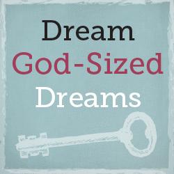 Dream God-Sized Dreams