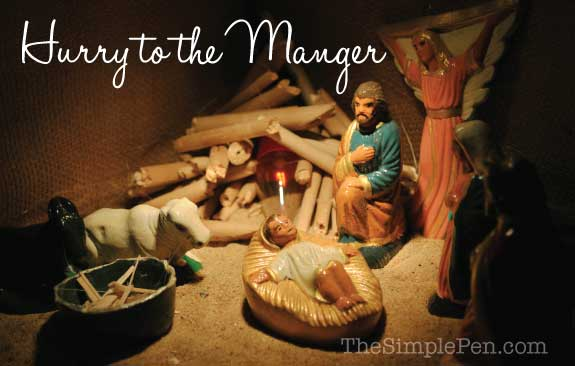 Hurry to the Manger | TheSimplePen.com