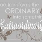 Transforming the Ordinary into Something Extraordinary