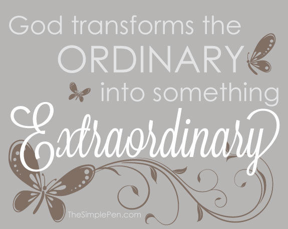 God Transforms the Ordinary into Something Extraordinary