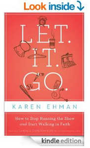 Let. It. Go.: How to Stop Running the Show and Start Walking in Faith by Karen Ehman